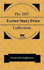 The 2017 Exeter Story Prize Collection